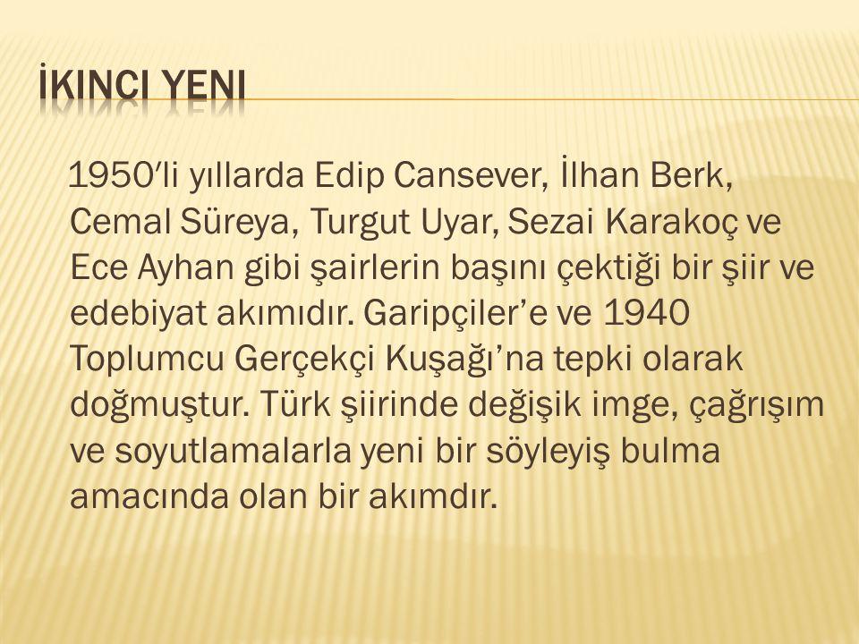 1950′li yıllarda Edip Cansever, İlhan Berk, Cemal Süreya, Turgut Uyar, Sezai Karakoç ve Ece Ayhan gibi şairlerin başını çektiği bir şiir ve edebiyat a