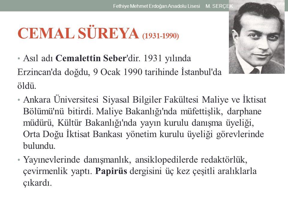 CEMAL SÜREYA (1931-1990) Asıl adı Cemalettin Seber'dir. 1931 yılında Erzincan'da doğdu, 9 Ocak 1990 tarihinde İstanbul'da öldü. Ankara Üniversitesi Si