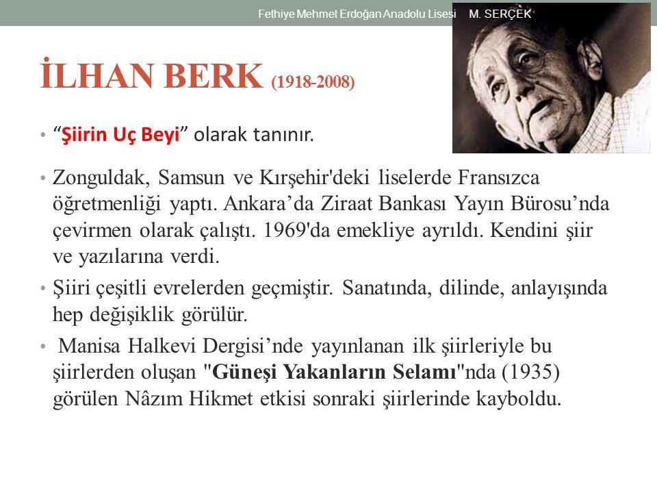 """İLHAN BERK (1918-2008) """"Şiirin Uç Beyi"""" olarak tanınır. Zonguldak, Samsun ve Kırşehir'deki liselerde Fransızca öğretmenliği yaptı. Ankara'da Ziraat Ba"""
