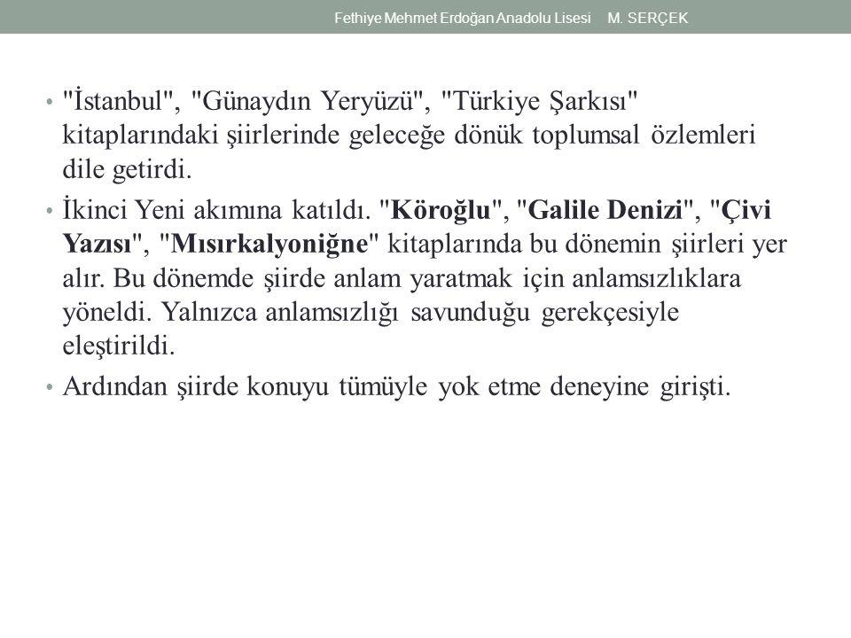 İstanbul , Günaydın Yeryüzü , Türkiye Şarkısı kitaplarındaki şiirlerinde geleceğe dönük toplumsal özlemleri dile getirdi.