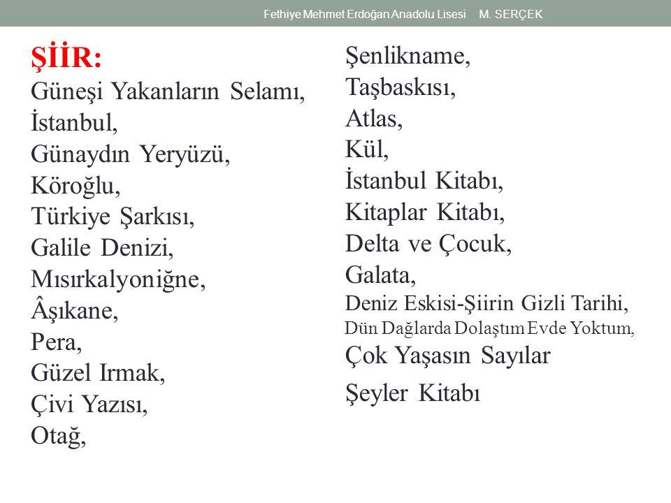 ŞİİR: Güneşi Yakanların Selamı, İstanbul, Günaydın Yeryüzü, Köroğlu, Türkiye Şarkısı, Galile Denizi, Mısırkalyoniğne, Âşıkane, Pera, Güzel Irmak, Çivi
