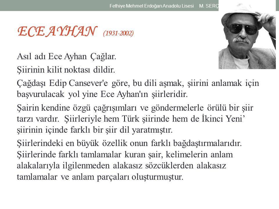 ECE AYHAN (1931-2002) Asıl adı Ece Ayhan Çağlar. Şiirinin kilit noktası dildir. Çağdaşı Edip Cansever'e göre, bu dili aşmak, şiirini anlamak için başv