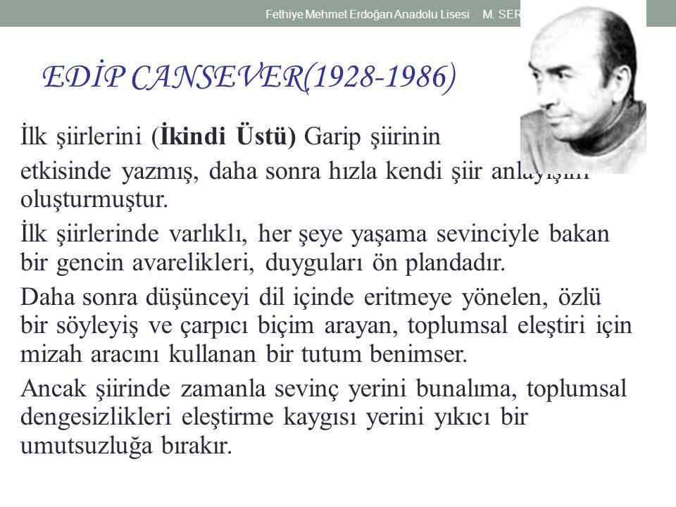 EDİP CANSEVER(1928-1986) İlk şiirlerini (İkindi Üstü) Garip şiirinin etkisinde yazmış, daha sonra hızla kendi şiir anlayışını oluşturmuştur.