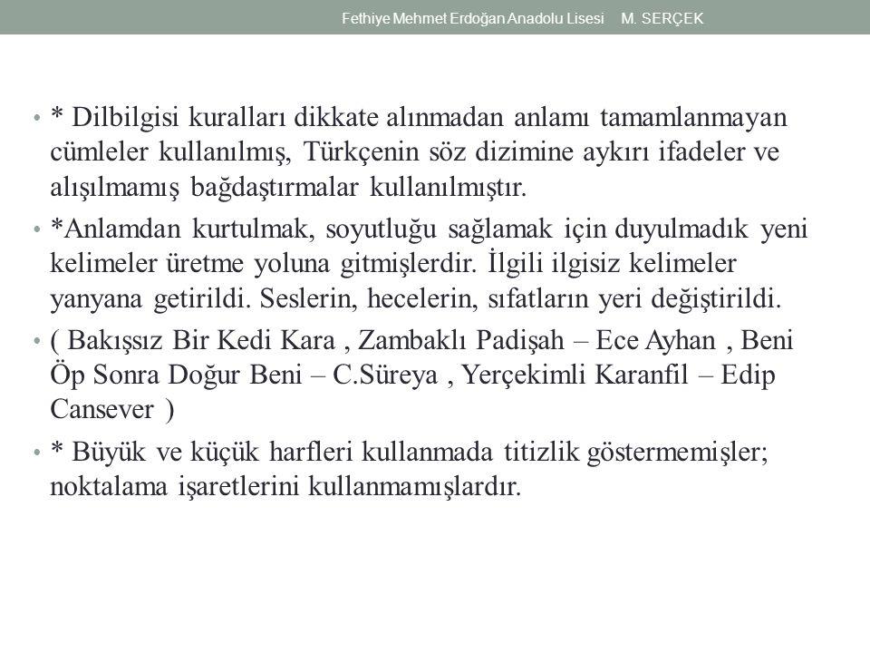 * Dilbilgisi kuralları dikkate alınmadan anlamı tamamlanmayan cümleler kullanılmış, Türkçenin söz dizimine aykırı ifadeler ve alışılmamış bağdaştırmal