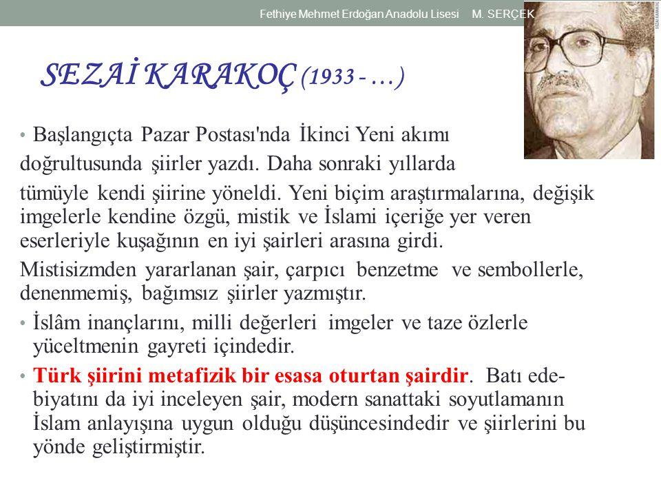 SEZAİ KARAKOÇ (1933 - …) Başlangıçta Pazar Postası'nda İkinci Yeni akımı doğrultusunda şiirler yazdı. Daha sonraki yıllarda tümüyle kendi şiirine yöne