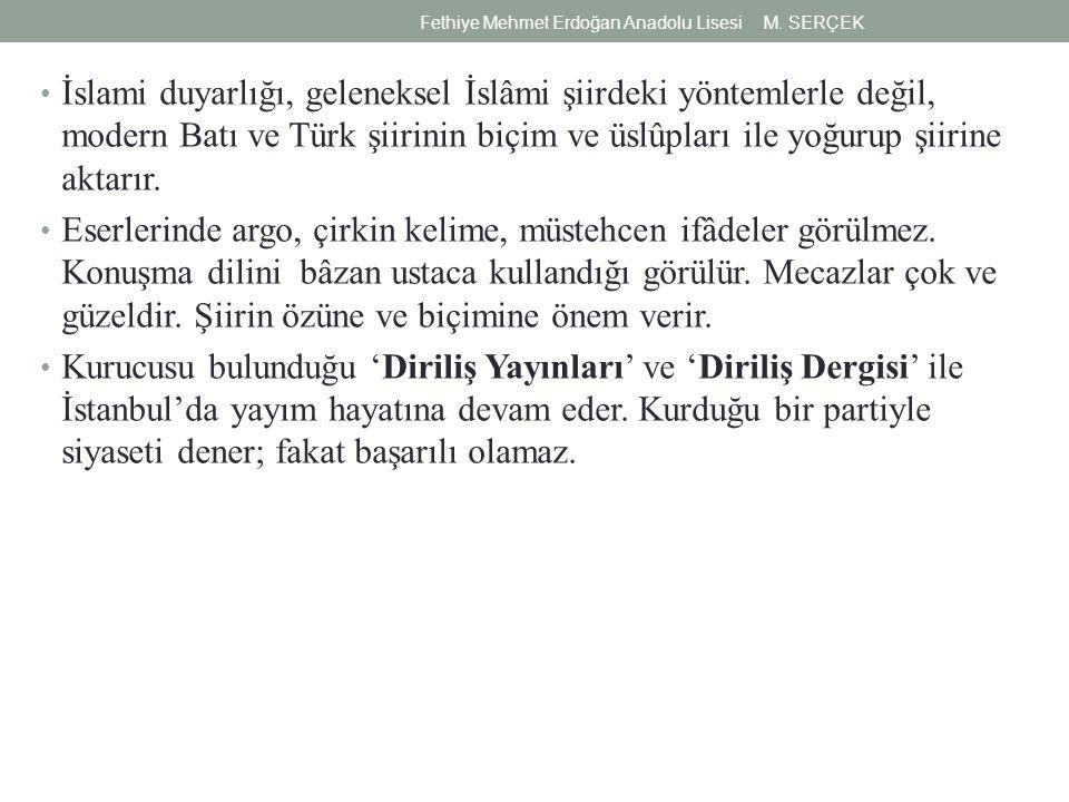 İslami duyarlığı, geleneksel İslâmi şiirdeki yöntemlerle değil, modern Batı ve Türk şiirinin biçim ve üslûpları ile yoğurup şiirine aktarır.