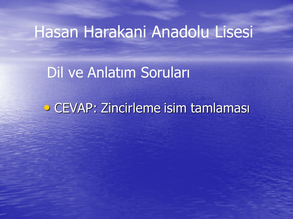 CEVAP: Zincirleme isim tamlaması CEVAP: Zincirleme isim tamlaması Dil ve Anlatım Soruları Hasan Harakani Anadolu Lisesi