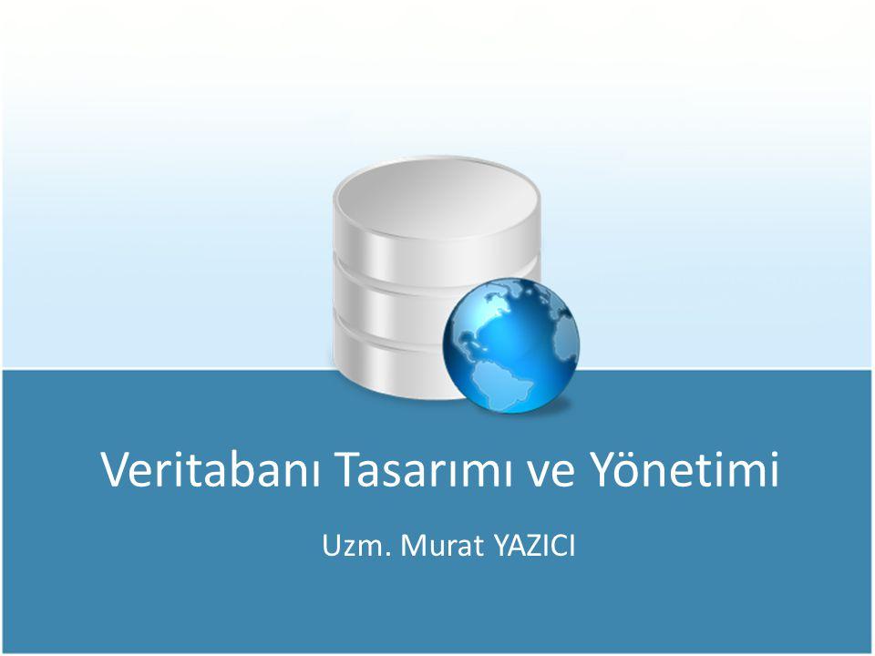 Veritabanı Tasarımı ve Yönetimi Uzm. Murat YAZICI