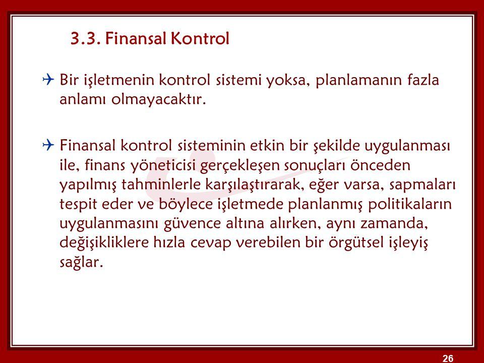 26  Bir işletmenin kontrol sistemi yoksa, planlamanın fazla anlamı olmayacaktır.  Finansal kontrol sisteminin etkin bir şekilde uygulanması ile, fin