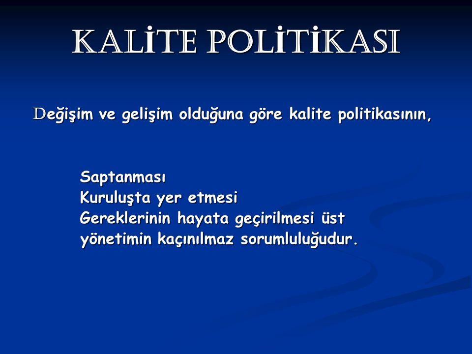 Kalite uğraşının tanımı, kalite politika ile belirginleşir.