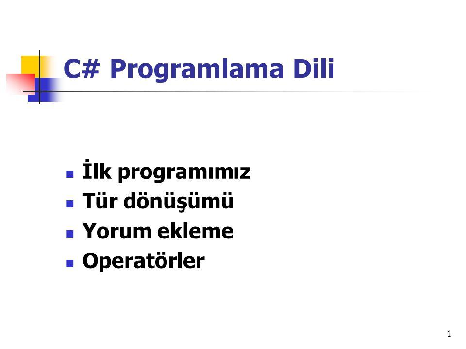 1 C# Programlama Dili İlk programımız Tür dönüşümü Yorum ekleme Operatörler