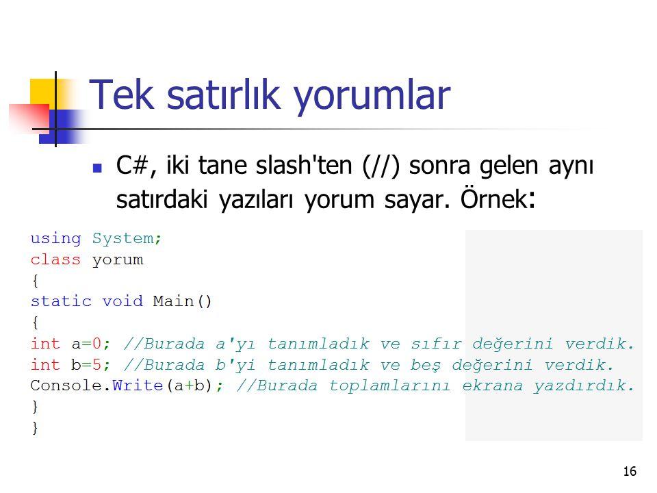 Tek satırlık yorumlar C#, iki tane slash'ten (//) sonra gelen aynı satırdaki yazıları yorum sayar. Örnek : 16