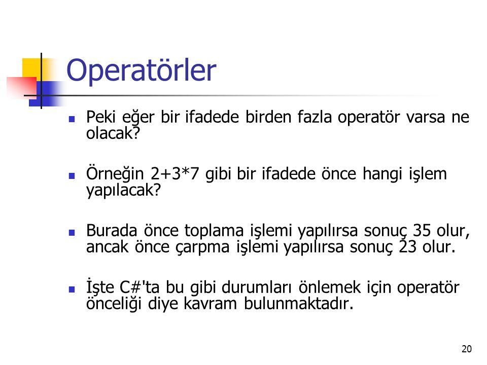 Operatörler Peki eğer bir ifadede birden fazla operatör varsa ne olacak? Örneğin 2+3*7 gibi bir ifadede önce hangi işlem yapılacak? Burada önce toplam