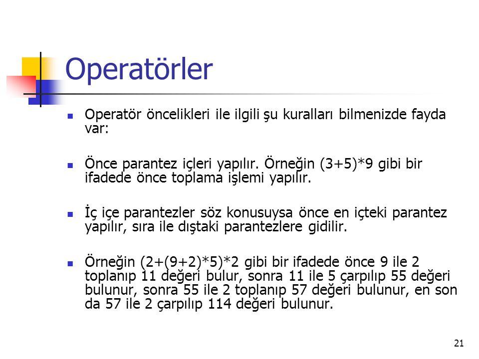 Operatörler Operatör öncelikleri ile ilgili şu kuralları bilmenizde fayda var: Önce parantez içleri yapılır. Örneğin (3+5)*9 gibi bir ifadede önce top