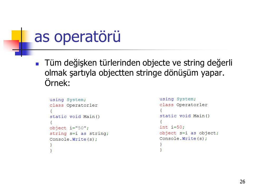 as operatörü Tüm değişken türlerinden objecte ve string değerli olmak şartıyla objectten stringe dönüşüm yapar. Örnek: 26