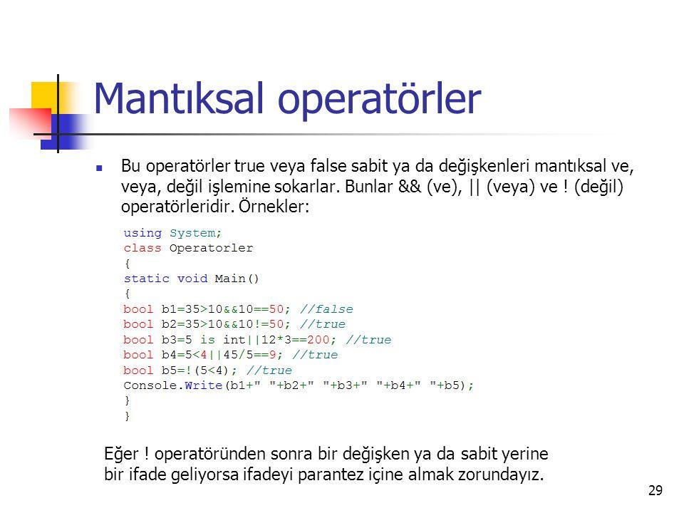 Mantıksal operatörler Bu operatörler true veya false sabit ya da değişkenleri mantıksal ve, veya, değil işlemine sokarlar. Bunlar && (ve), || (veya) v