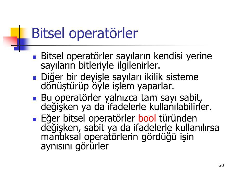 Bitsel operatörler Bitsel operatörler sayıların kendisi yerine sayıların bitleriyle ilgilenirler. Diğer bir deyişle sayıları ikilik sisteme dönüştürüp