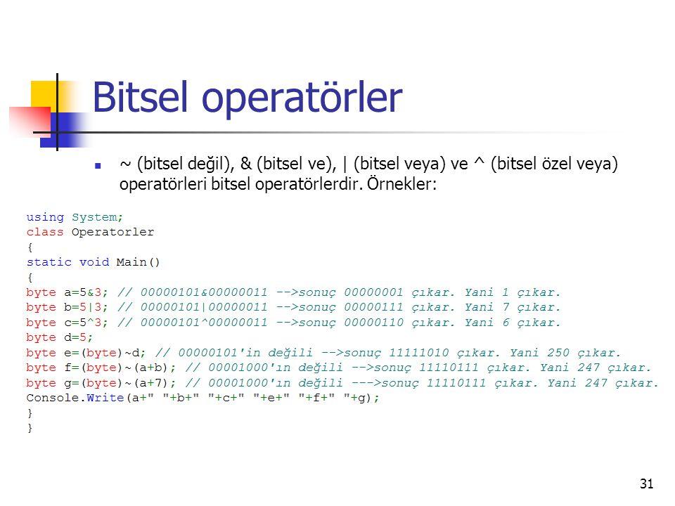Bitsel operatörler ~ (bitsel değil), & (bitsel ve), | (bitsel veya) ve ^ (bitsel özel veya) operatörleri bitsel operatörlerdir. Örnekler: 31
