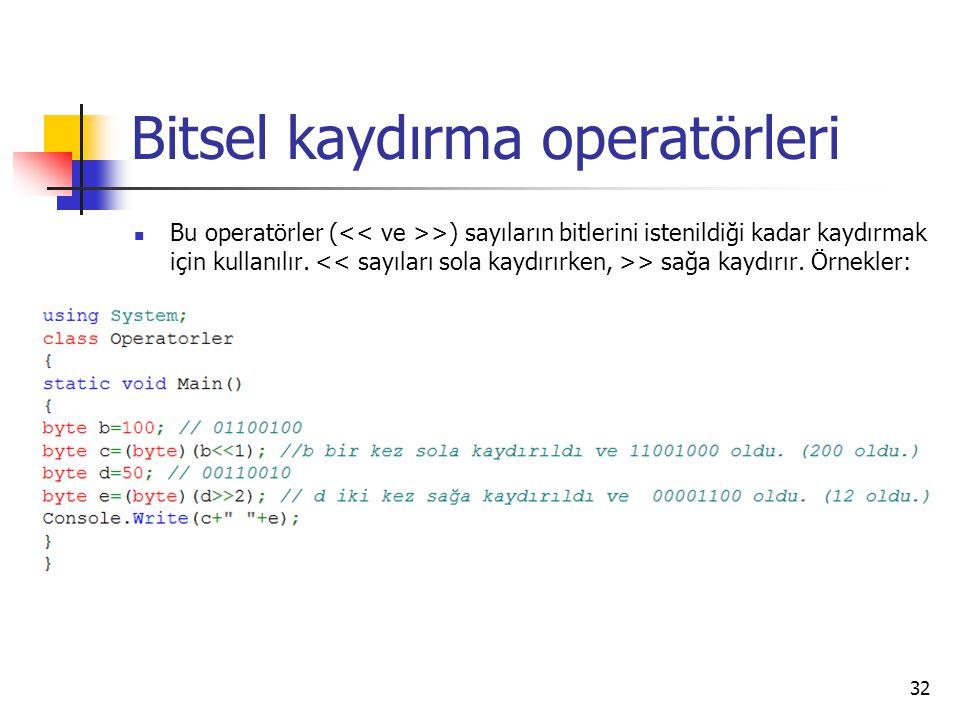 Bitsel kaydırma operatörleri Bu operatörler ( >) sayıların bitlerini istenildiği kadar kaydırmak için kullanılır. > sağa kaydırır. Örnekler: 32