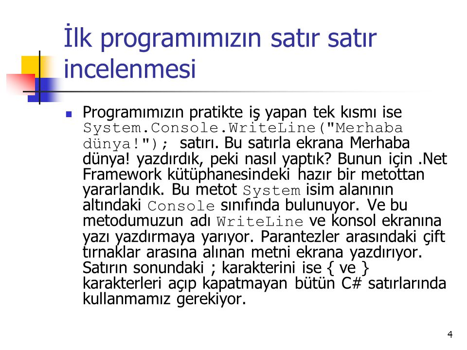 İlk programımızın satır satır incelenmesi Programımızın pratikte iş yapan tek kısmı ise System.Console.WriteLine(