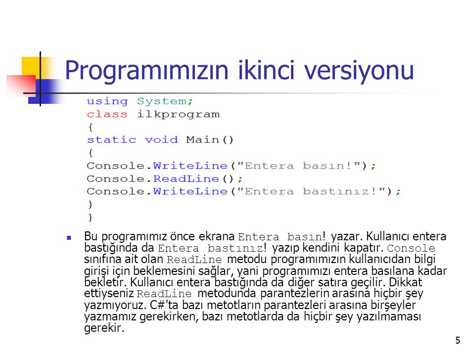 Programımızın ikinci versiyonu Bu programımız önce ekrana Entera basın ! yazar. Kullanıcı entera bastığında da Entera bastınız ! yazıp kendini kapatır