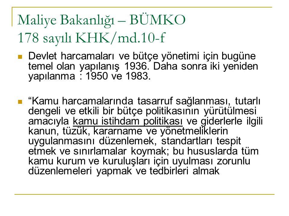 Maliye Bakanlığı – BÜMKO 178 sayılı KHK/md.10-f Devlet harcamaları ve bütçe yönetimi için bugüne temel olan yapılanış 1936. Daha sonra iki yeniden yap
