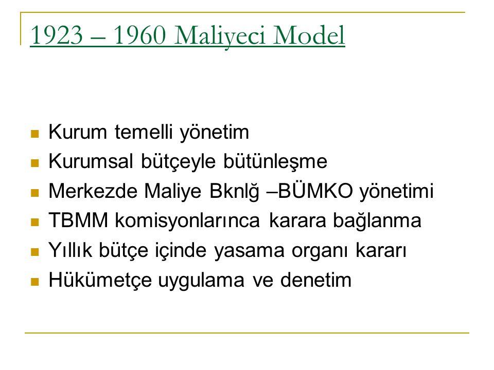 1923 – 1960 Maliyeci Model Kurum temelli yönetim Kurumsal bütçeyle bütünleşme Merkezde Maliye Bknlğ –BÜMKO yönetimi TBMM komisyonlarınca karara bağlan