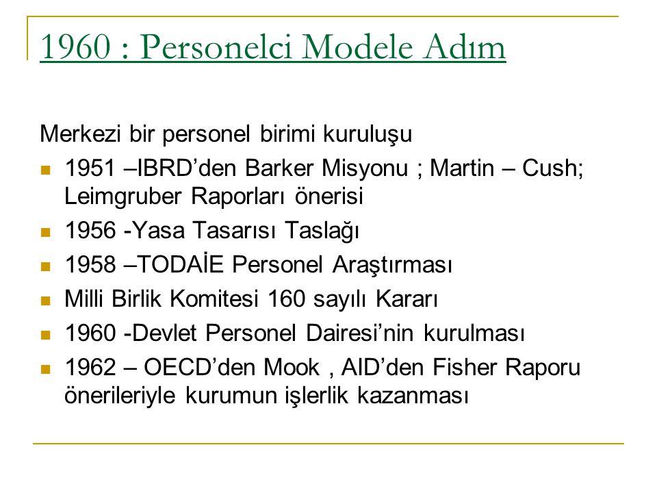 1960 : Personelci Modele Adım Merkezi bir personel birimi kuruluşu 1951 –IBRD'den Barker Misyonu ; Martin – Cush; Leimgruber Raporları önerisi 1956 -Y