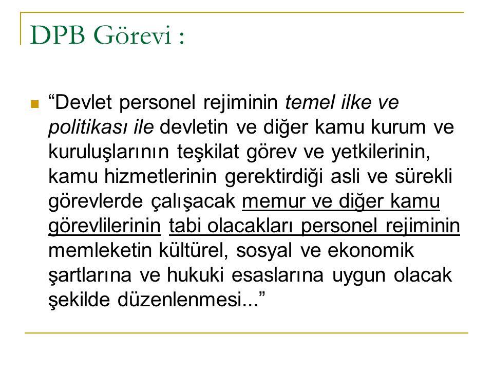 """DPB Görevi : """"Devlet personel rejiminin temel ilke ve politikası ile devletin ve diğer kamu kurum ve kuruluşlarının teşkilat görev ve yetkilerinin, ka"""