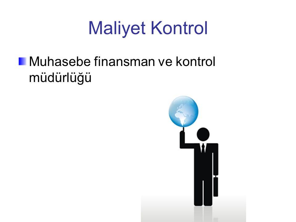 Maliyet Kontrol Muhasebe finansman ve kontrol müdürlüğü