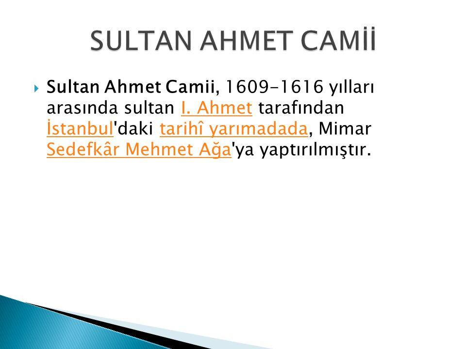  Sultan Ahmet Camii, 1609-1616 yılları arasında sultan I.