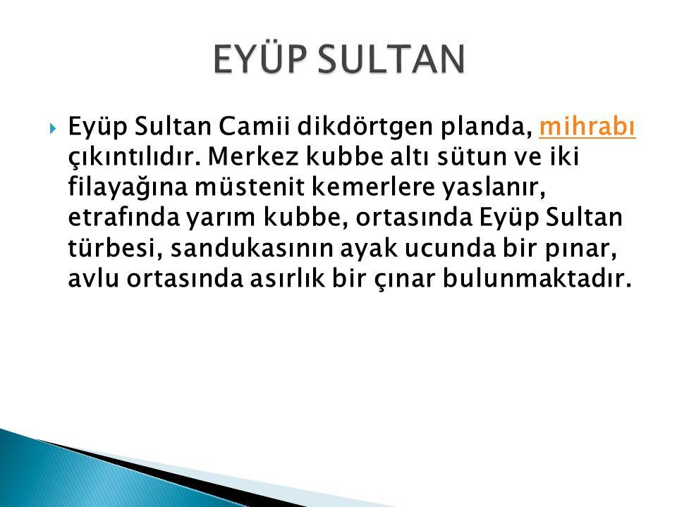  Eyüp Sultan Camii dikdörtgen planda, mihrabı çıkıntılıdır.