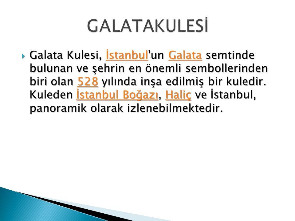  Galata Kulesi, İstanbul un Galata semtinde bulunan ve şehrin en önemli sembollerinden biri olan 528 yılında inşa edilmiş bir kuledir.