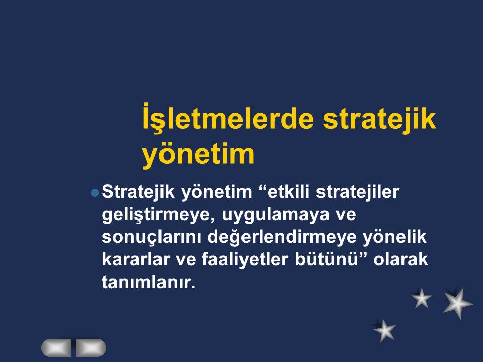 İşletmelerde stratejik yönetim Stratejik yönetim etkili stratejiler geliştirmeye, uygulamaya ve sonuçlarını değerlendirmeye yönelik kararlar ve faaliyetler bütünü olarak tanımlanır.