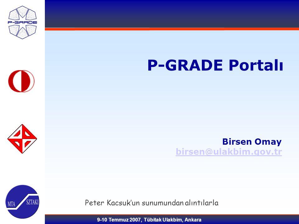 9-10 Temmuz 2007, Tübitak Ulakbim, Ankara Peter Kacsuk'un sunumundan alıntılarla P-GRADE Portalı Birsen Omay birsen@ulakbim.gov.tr