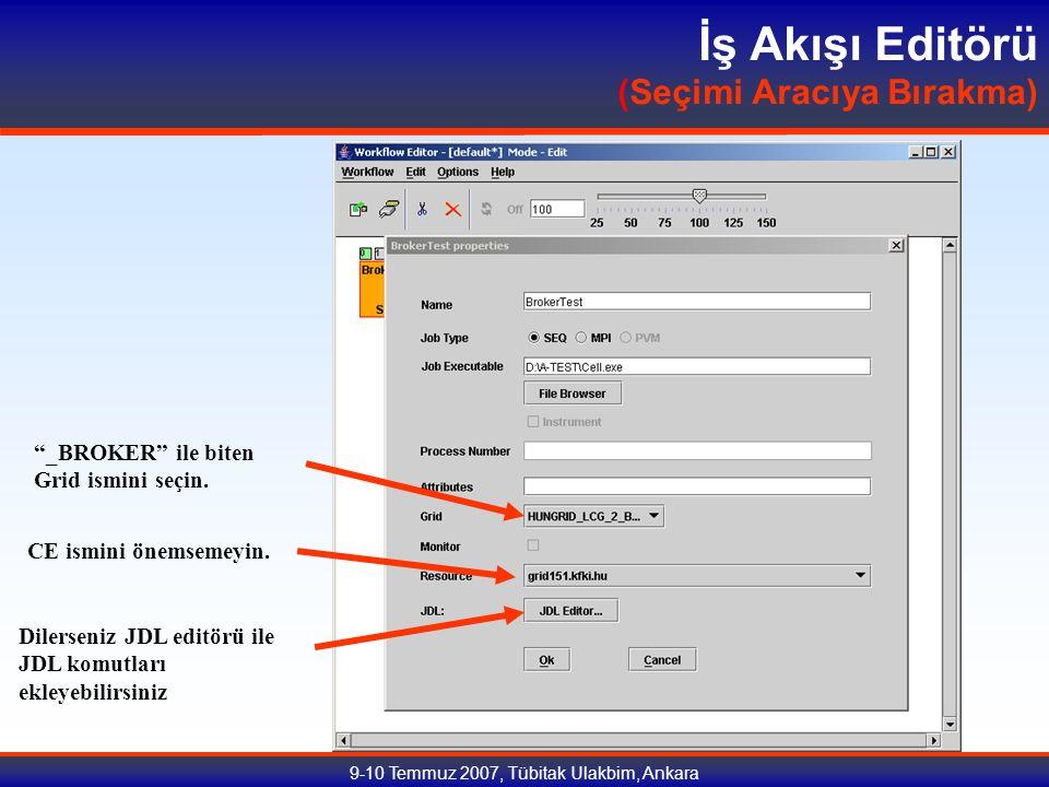9-10 Temmuz 2007, Tübitak Ulakbim, Ankara İş Akışı Editörü (Seçimi Aracıya Bırakma) _BROKER ile biten Grid ismini seçin.