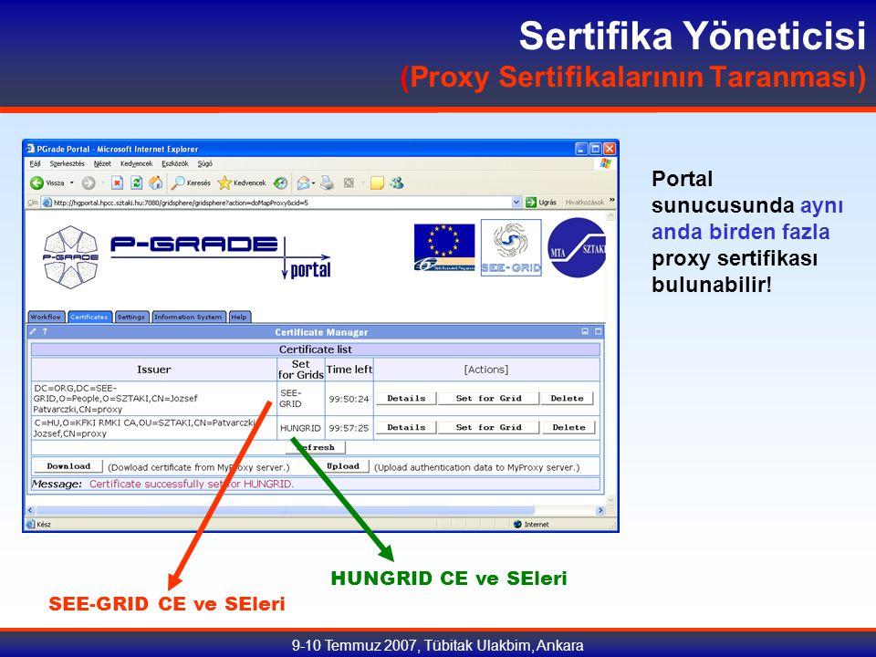 9-10 Temmuz 2007, Tübitak Ulakbim, Ankara Sertifika Yöneticisi (Proxy Sertifikalarının Taranması) Portal sunucusunda aynı anda birden fazla proxy sertifikası bulunabilir.