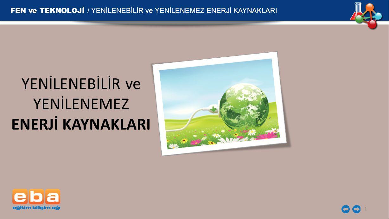 FEN ve TEKNOLOJİ / YENİLENEBİLİR ve YENİLENEMEZ ENERJİ KAYNAKLARI 2 ENERJİ İHTİYACIMIZ ARTIYOR.