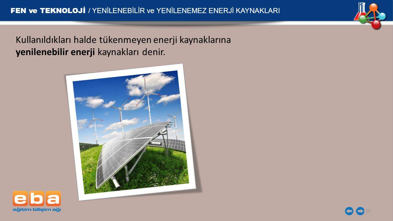 FEN ve TEKNOLOJİ / YENİLENEBİLİR ve YENİLENEMEZ ENERJİ KAYNAKLARI 10 Kullanıldıkları halde tükenmeyen enerji kaynaklarına yenilenebilir enerji kaynakl
