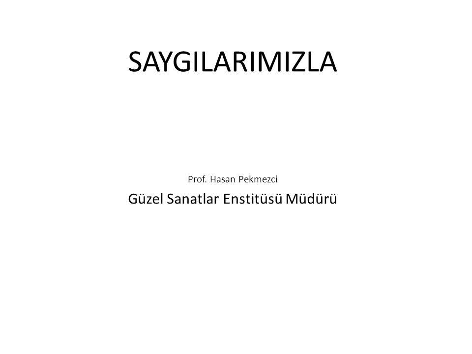 SAYGILARIMIZLA Prof. Hasan Pekmezci Güzel Sanatlar Enstitüsü Müdürü
