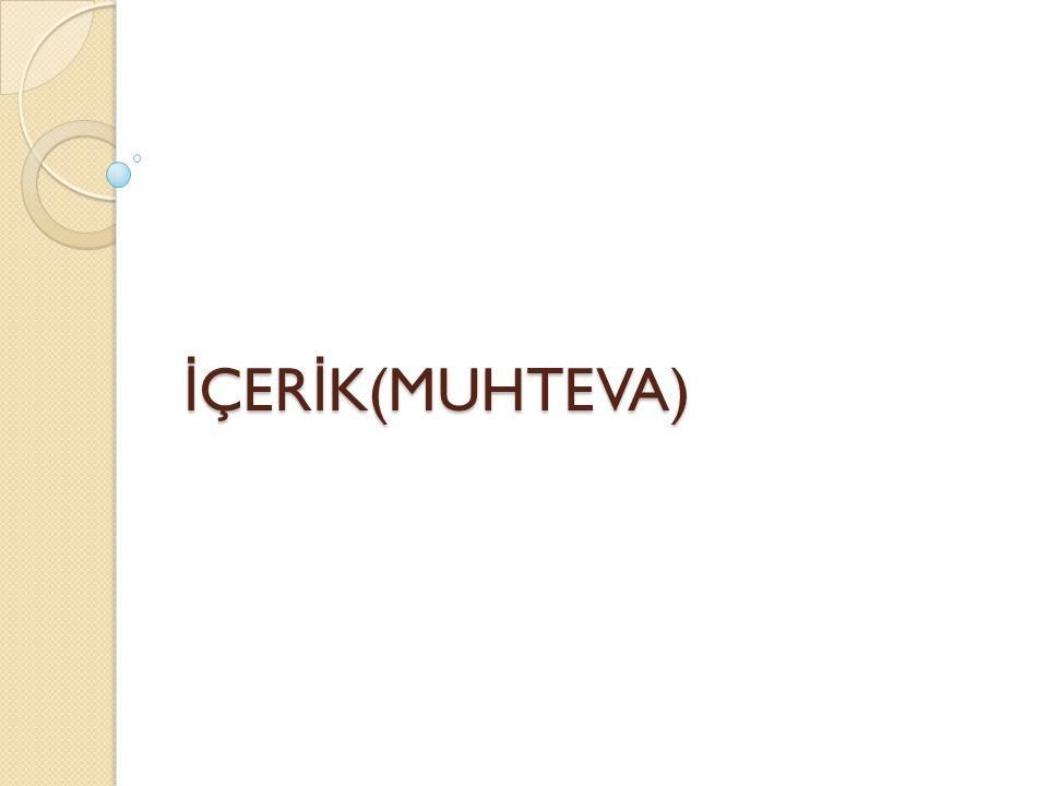 İ ÇER İ K(MUHTEVA)