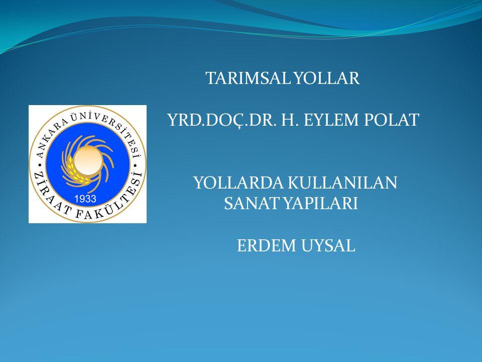 TARIMSAL YOLLAR YRD.DOÇ.DR. H. EYLEM POLAT YOLLARDA KULLANILAN SANAT YAPILARI ERDEM UYSAL