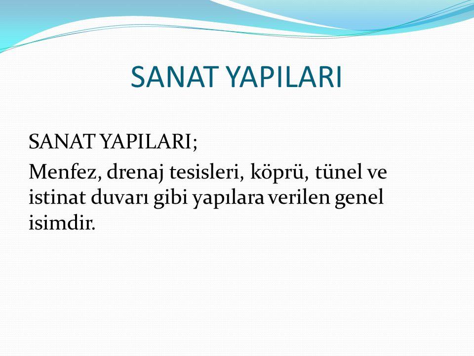 SANAT YAPILARI SANAT YAPILARI; Menfez, drenaj tesisleri, köprü, tünel ve istinat duvarı gibi yapılara verilen genel isimdir.