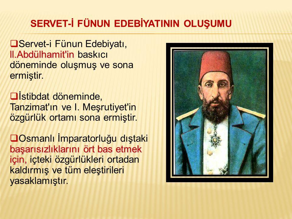 SERVET-İ FÜNUN EDEBİYATININ OLUŞUMU ll.Abdülhamit'in  Servet-i Fünun Edebiyatı, ll.Abdülhamit'in baskıcı döneminde oluşmuş ve sona ermiştir.  İstibd