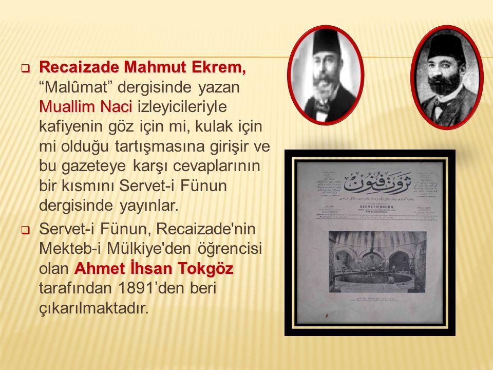 """ Recaizade Mahmut Ekrem, Muallim Naci  Recaizade Mahmut Ekrem, """"Malûmat"""" dergisinde yazan Muallim Naci izleyicileriyle kafiyenin göz için mi, kulak"""