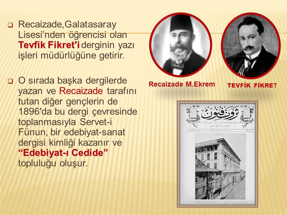 """Tevfik Fikret'i  Recaizade,Galatasaray Lisesi'nden öğrencisi olan Tevfik Fikret'i derginin yazı işleri müdürlüğüne getirir. """"Edebiyat-ı Cedide""""  O s"""