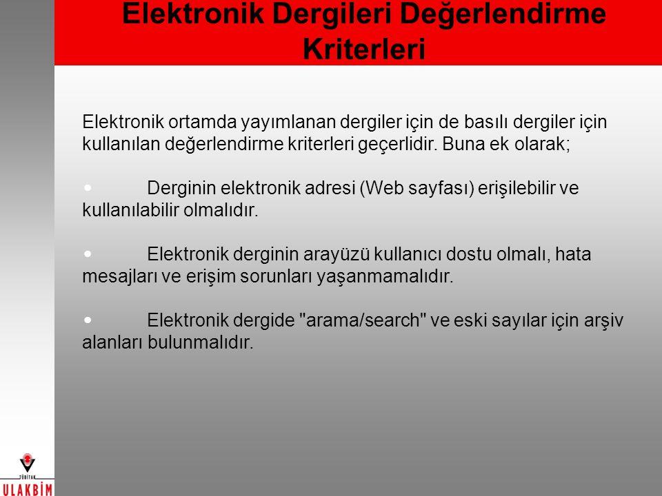 Elektronik Dergileri Değerlendirme Kriterleri Elektronik ortamda yayımlanan dergiler için de basılı dergiler için kullanılan değerlendirme kriterleri