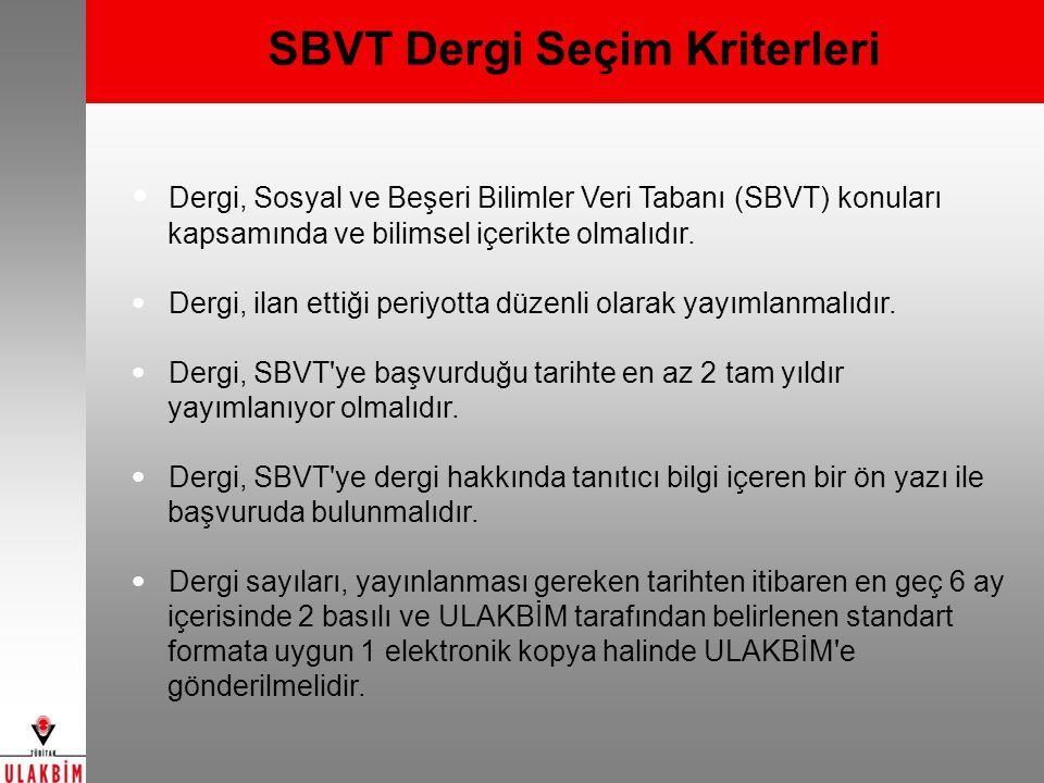 SBVT Dergi Seçim Kriterleri  Dergi, Sosyal ve Beşeri Bilimler Veri Tabanı (SBVT) konuları kapsamında ve bilimsel içerikte olmalıdır. Dergi, ilan etti
