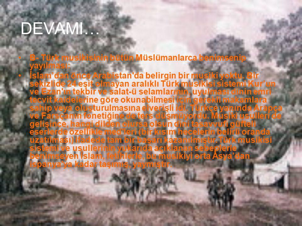 DEVAMI… B- Türk musikisinin bütün Müslümanlarca benimsenip yayılması: İslam'dan önce Arabistan'da belirgin bir musiki yoktu. Bir sekizlide 24 eşit olm