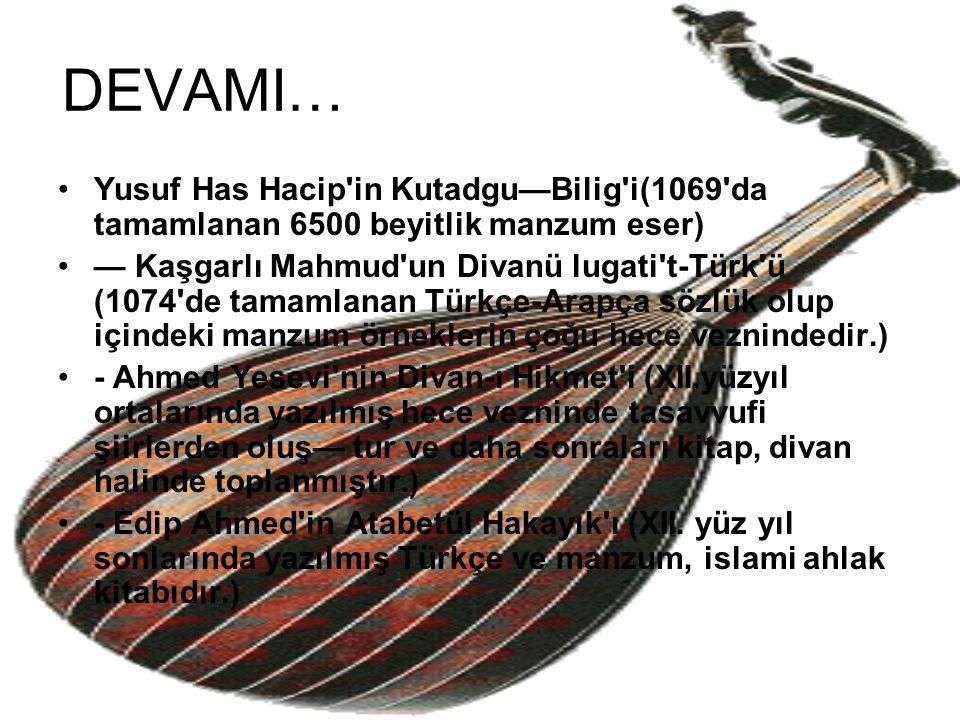 DEVAMI… Yusuf Has Hacip'in Kutadgu—Bilig'i(1069'da tamamlanan 6500 beyitlik manzum eser) — Kaşgarlı Mahmud'un Divanü lugati't-Türk'ü (1074'de tamamlan